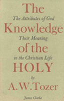 The Knowledge of the Holy. The Attributes of God: Their Meaning in the Christian Life
