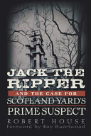 Jack the Ripper and the Case for Scotland Yard s Prime Suspect