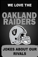We Love The Oakland Raiders Jokes About Our Rivals