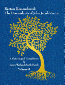 Rectors Remembered  The Descendants of John Jacob Rector Volume 8