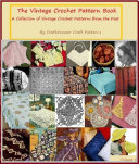 The Vintage Crochet Book A Collection of Vintage Crochet Patterns from the Past: Over 40 Vintage Crochet Patterns