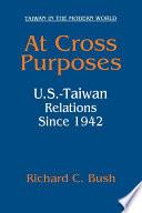 At Cross Purposes: U.S.-Taiwan Relations Since 1942