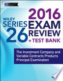 Wiley Series 26 Exam Review 2016 + Test Bank  : The Investment Company and Variable Contracts Products Principal Examination