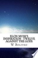 Elon Musk's Inspiration - Twelve Against the Gods