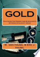 Gold  : A Field Guide for Prospectors and Geologists (Wyoming and Nearby Regions)