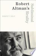 Robert Altman's Subliminal Reality