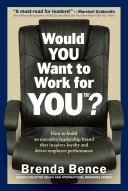 Would YOU Want to Work for YOU?: How to Build an Executive Leadership Brand that Inspires Loyalty and Drives Employee Performance Pdf/ePub eBook