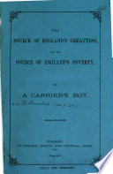 The source of England s greatness  and the source of England s poverty  by a carrier s boy  E  Hamshire