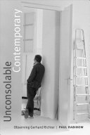 Unconsolable contemporary : observing Gerhard Richter / Paul Rabinow.