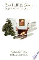 –But I Like Shiny-, A Biblical Critique of Christmas by Rosanna Evans PDF