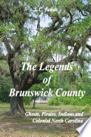 The Legends of Brunswick County   Ghosts  Pirates  Indians and Colonial North Carolina