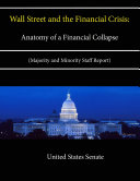 Wall Street and the Financial Crisis  Anatomy of a Financial Collapse  Majority and Minority Staff Report