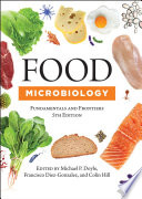 """Food Microbiology: Fundamentals and Frontiers"" by Michael P. Doyle, Francisco Diez-Gonzalez, Colin Hill"