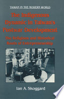 The Indigenous Dynamic in Taiwan s Postwar Development  Religious and Historical Roots of Entrepreneurship