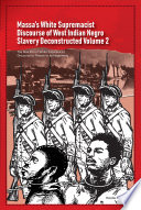 Massa   s White Supremacist Discourse of West Indian Negro Slavery Deconstructed Volume 2 The Reaction of White Supremacist Discourse to Threats to its Hegemony Book