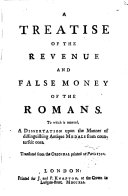 A treatise of the revenue and false money of the Romans [by F. de Chassepol]. To which is annexed, A dissertation upon the manner of distinguishing antique medals from counterfeit ones [by G. Beauvais]. Transl
