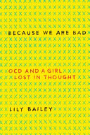 link to Because we are bad : OCD and a girl lost in thought in the TCC library catalog
