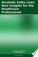 Alcoholic Fatty Liver  New Insights for the Healthcare Professional  2011 Edition