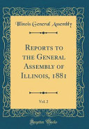 Reports To The General Assembly Of Illinois 1881 Vol 2 Classic Reprint