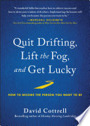 Quit Drifting  Lift the Fog  and Get Lucky Book PDF