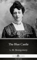 The Blue Castle by L. M. Montgomery - Delphi Classics (Illustrated) Book