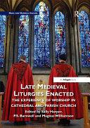 Late Medieval Liturgies Enacted