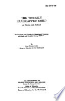 The visually handicapped child at home and school ; developments and trends in educational programs for blind and partially seeing children