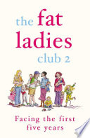 The Fat Ladies Club  Facing the First Five Years