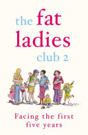 The Fat Ladies Club: Facing the First Five Years ebook