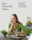 Eat  Nourish  Glow   10 easy steps for losing weight  looking younger   feeling healthier