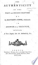 The Authenticity Of The First And Second Chapters Of St Matthew S Gospel Vindicated In Answer To A Treatise Intitled A Free Enquiry Into The Authenticity C