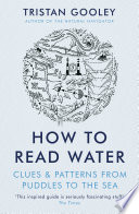 How To Read Water  : Clues & Patterns from Puddles to the Sea