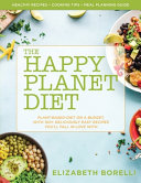 Happy Planet Diet  Plant based Diet on a Budget  With 100  Deliciously Easy Recipes You ll Fall in Love With