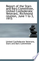 Report of the Stars and Bars Committee, United Confederate Veterans, Richmond Reunion, June 1 to 3,