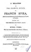 A Relation of the Fearful State of Francis Spira. After He Turned Apostate from the Protestant Church to Popery. To which is Added, Origen's Lamentation, ...