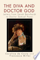 The Diva and Doctor God  : Letters from Sarah Bernhardt to Doctor Samuel Pozzi