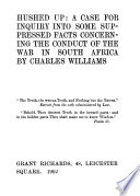 Hushed up: a case for inquiry into some suppressed facts concerning the conduct of the war in South Africa by Charles Williams PDF