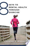 8 Keys to Mental Health Through Exercise  8 Keys to Mental Health
