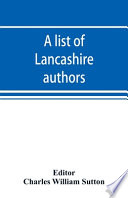A List of Lancashire Authors, with Brief Biographical and Bibliographical Notes
