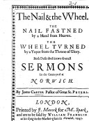The Nail the Wheel  The Nail fastned by a hand from Heaven  The Wheel by a Voyce from the Throne of Glory  Both described in two several sermons in the Green yard at Norwich