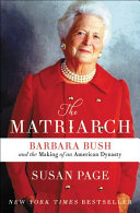 link to The matriarch : Barbara Bush and the making of an American dynasty in the TCC library catalog