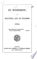 St  Winefride  or  Holywell and its Pilgrims  A sketch  by T   i e  Miss Fanny Taylor  including the Litany of the Saint  and a notice of her life  with a poem in her honour by Tudur Aled in Welsh  and an English version by Howell Lloyd   Book