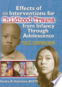 Effects of and Interventions for Childhood Trauma from Infancy Through Adolescence Book