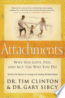 """""""Attachments: Why You Love, Feel, and Act the Way You Do"""" by Tim Clinton"""
