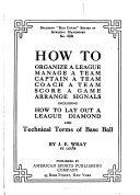 How to Organize a League  Manage a Team  Captain a Team  Coach a Team  Score a Game  Arrange Signals  Including how to Lay Out a League Diamond and Technical Terms of Base Ball