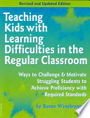 Teaching Kids with Learning Difficulties in the Regular Classroom  : Ways to Challenge & Motivate Struggling Students to Achieve Proficiency with Required Standards
