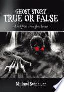 Ghost Story True or False