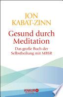 Gesund durch Meditation  : Das große Buch der Selbstheilung mit MBSR