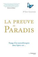 La preuve du paradis - Voyage d'un neurochirurgien dans l'après-vie