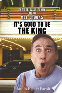 """It's Good to Be the King: The Seriously Funny Life of Mel Brooks"" by James Robert Parish"